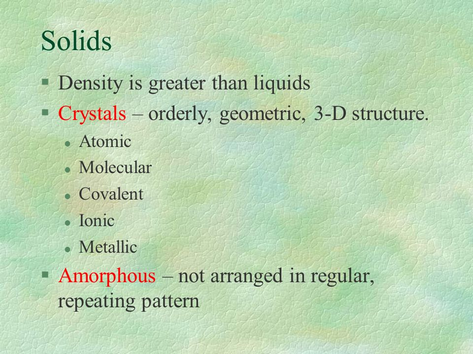 Liquids (continued) §Capillary Action – liquids in a narrow container form meniscus.
