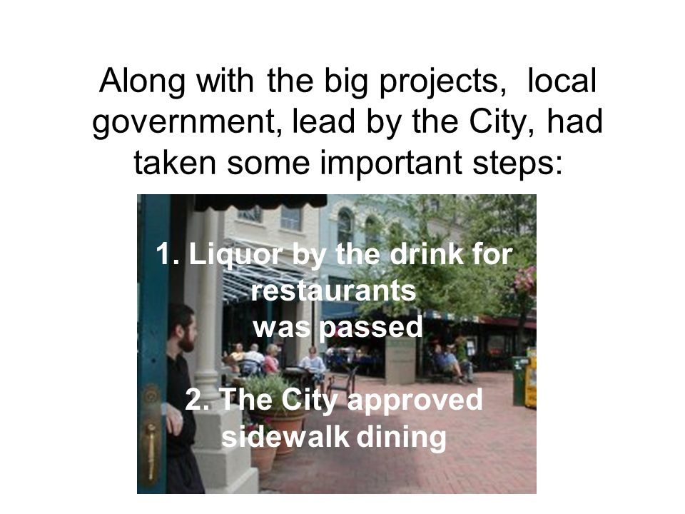 Along with the big projects, local government, lead by the City, had taken some important steps: 1.