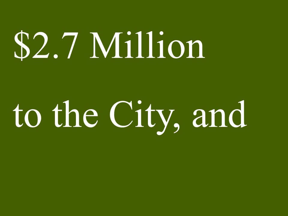 $2.7 Million to the City, and