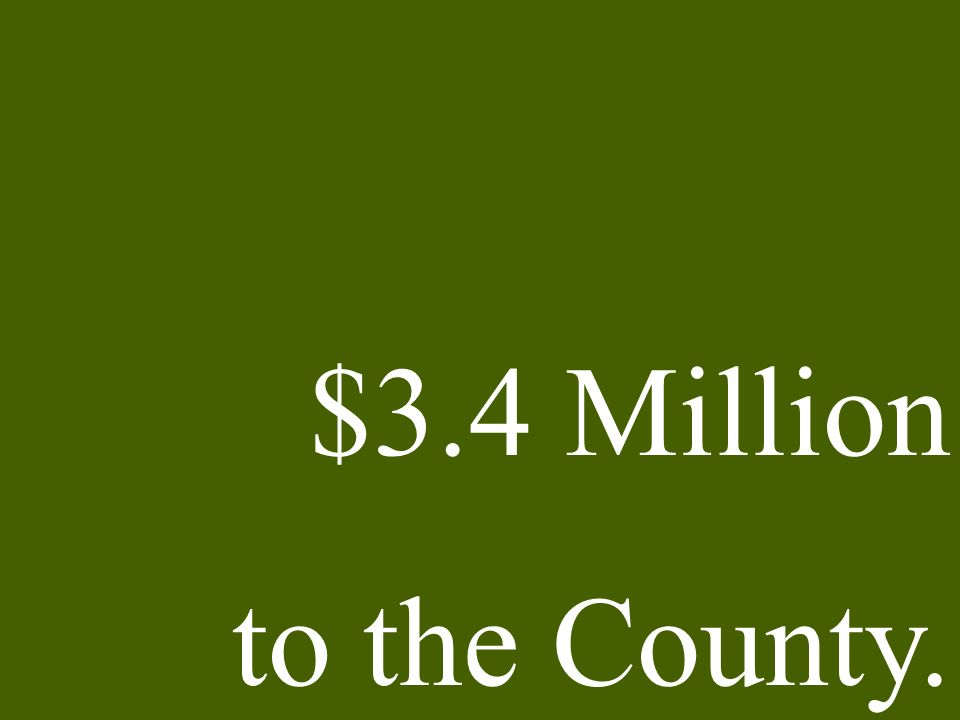 $3.4 Million to the County.