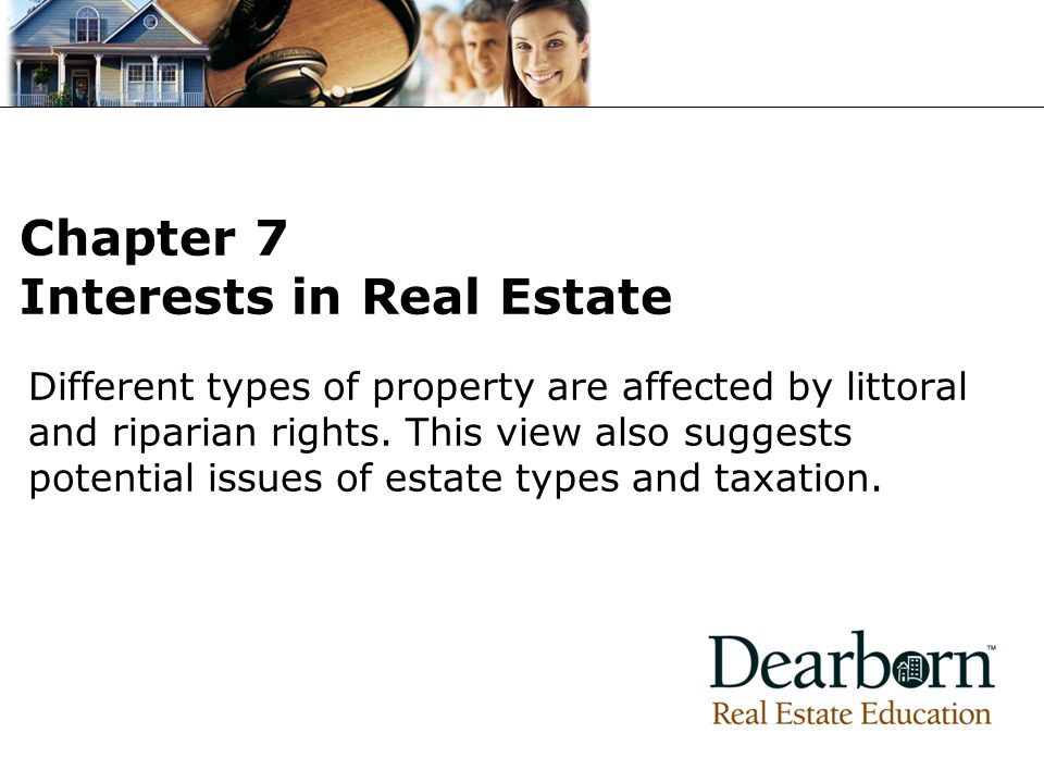 Different types of property are affected by littoral and riparian rights.