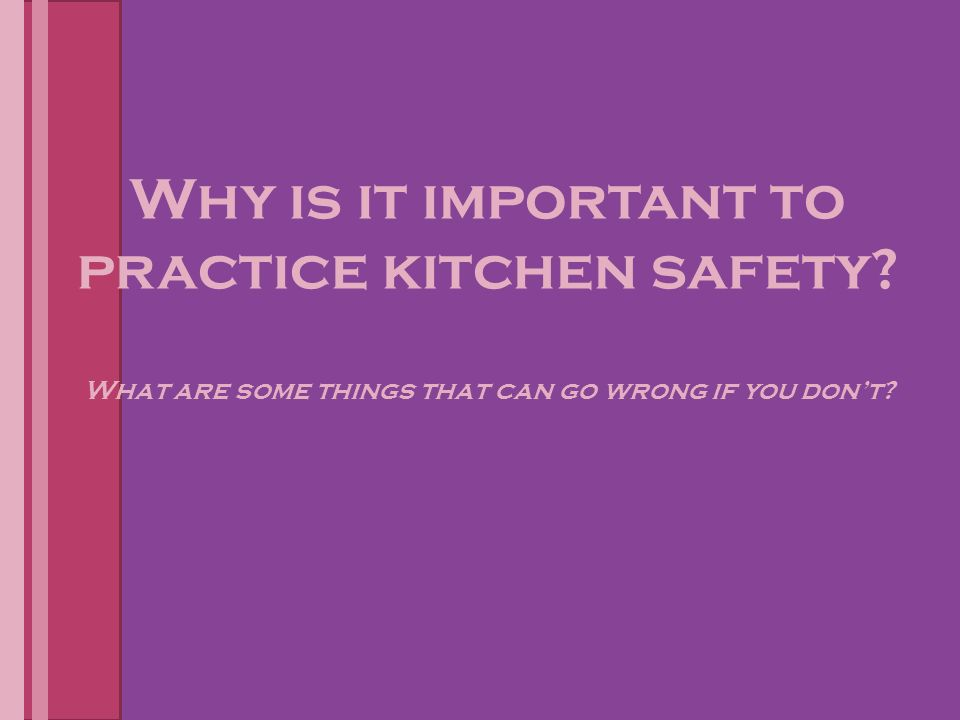 Why is it important to practice kitchen safety.