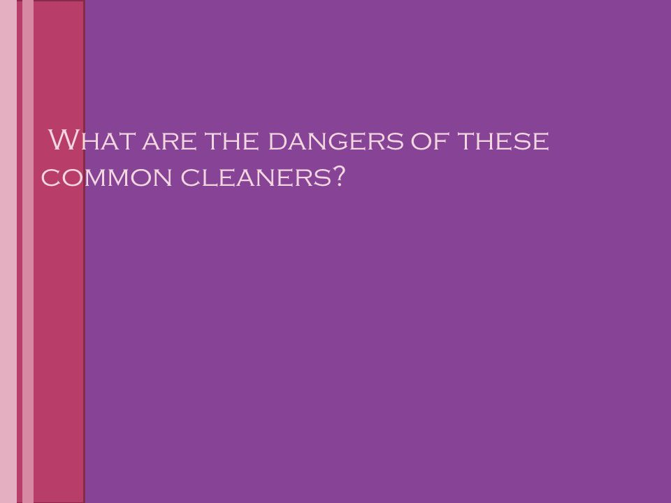 What are the dangers of these common cleaners