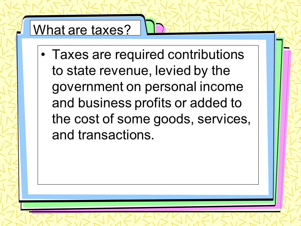 What are taxes.