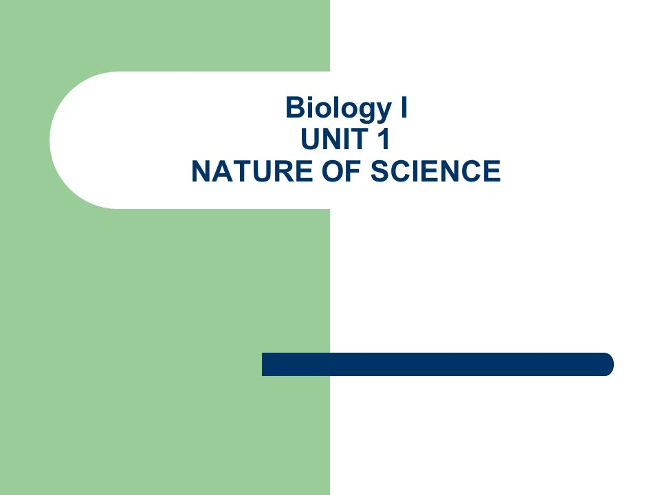 Biology I UNIT 1 NATURE OF SCIENCE