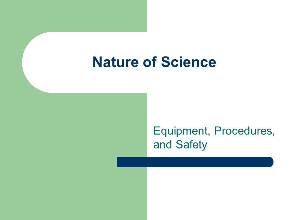 Nature of Science Equipment, Procedures, and Safety