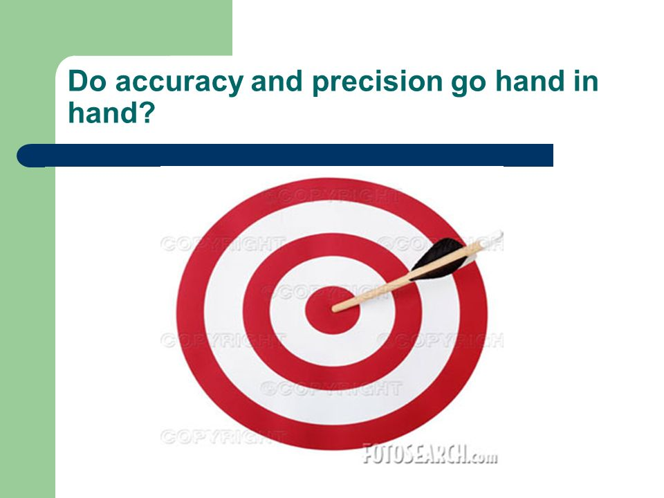 Do accuracy and precision go hand in hand