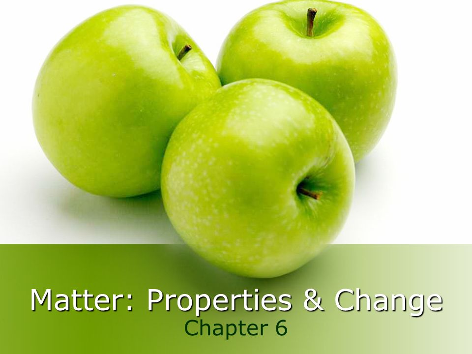 Matter: Properties & Change Chapter 6