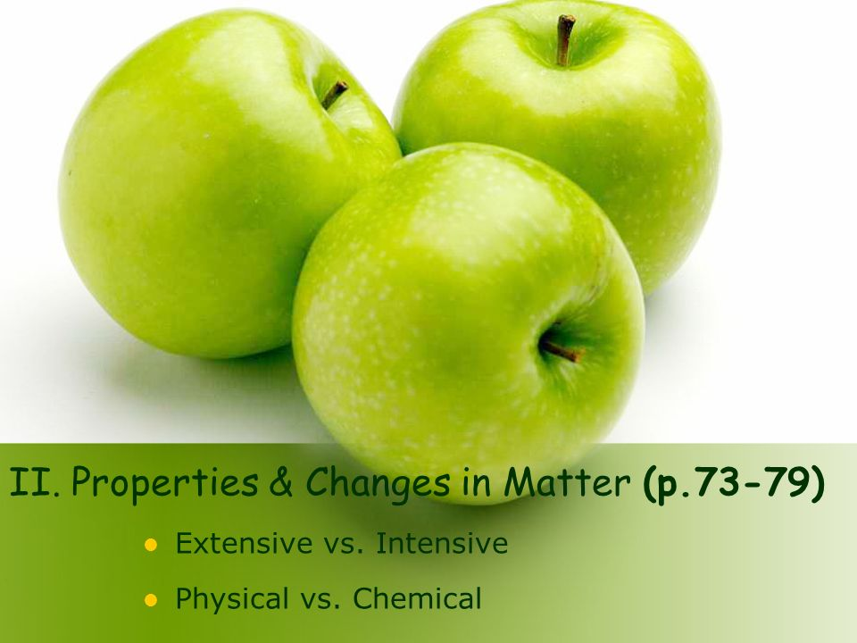 II. Properties & Changes in Matter (p.73-79) Extensive vs. Intensive Physical vs. Chemical