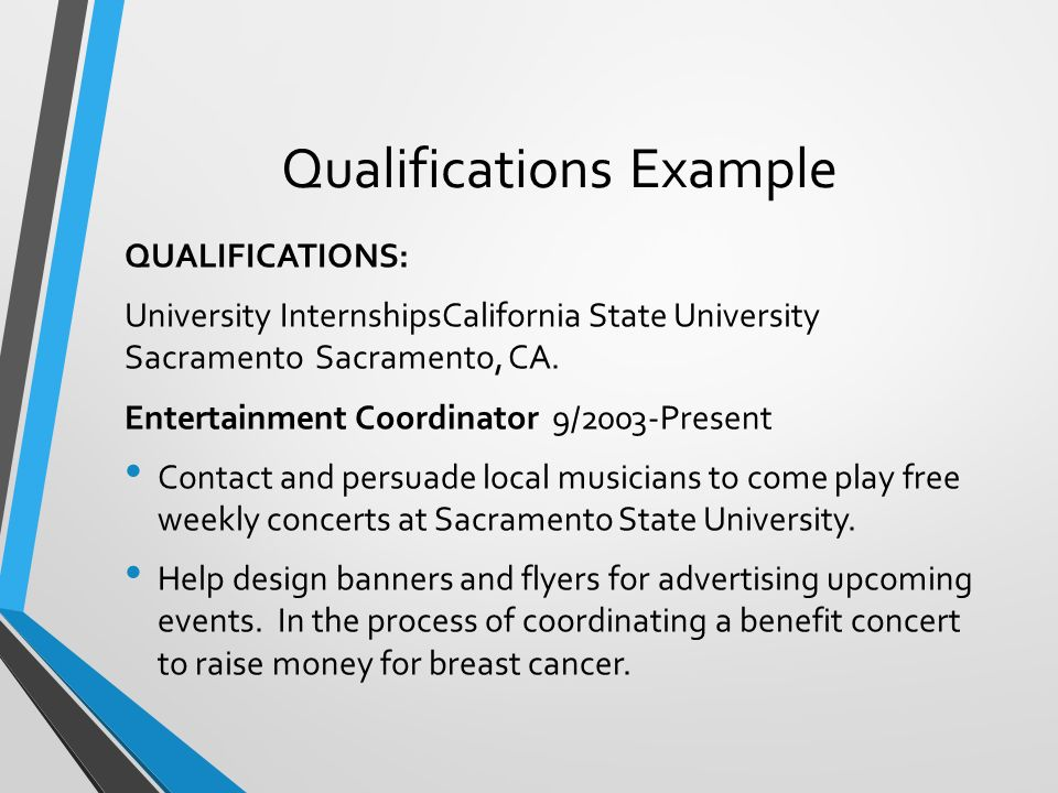 Qualifications Example QUALIFICATIONS: University InternshipsCalifornia State University Sacramento Sacramento, CA.