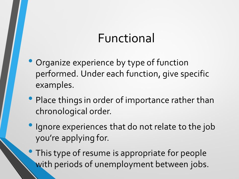 Functional Organize experience by type of function performed.