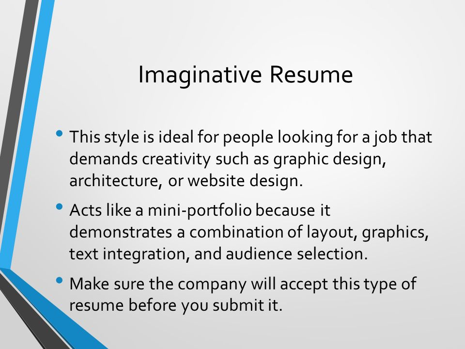 Imaginative Resume This style is ideal for people looking for a job that demands creativity such as graphic design, architecture, or website design.
