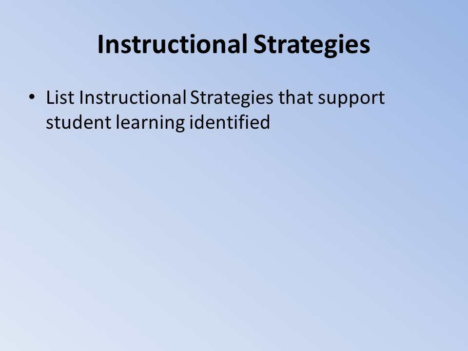 Instructional Strategies List Instructional Strategies that support student learning identified