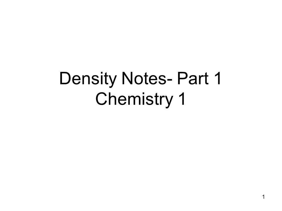 1 Density Notes- Part 1 Chemistry 1