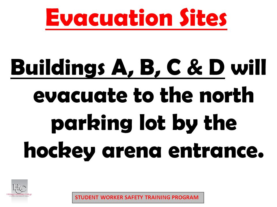 STUDENT WORKER SAFETY TRAINING PROGRAM Evacuation Sites Buildings A, B, C & D will evacuate to the north parking lot by the hockey arena entrance.