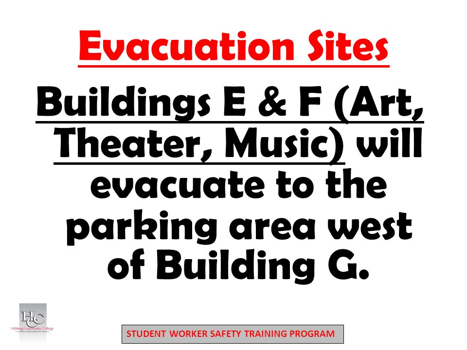 STUDENT WORKER SAFETY TRAINING PROGRAM Evacuation Sites Buildings E & F (Art, Theater, Music) will evacuate to the parking area west of Building G.