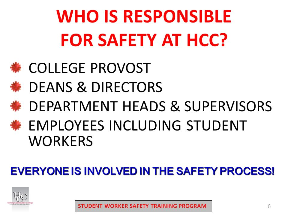 STUDENT WORKER SAFETY TRAINING PROGRAM WHO IS RESPONSIBLE FOR SAFETY AT HCC.