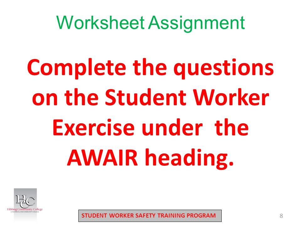STUDENT WORKER SAFETY TRAINING PROGRAM Complete the questions on the Student Worker Exercise under the AWAIR heading.