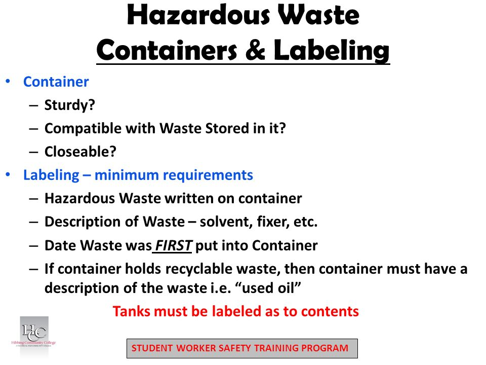 STUDENT WORKER SAFETY TRAINING PROGRAM Hazardous Waste Containers & Labeling Container – Sturdy.