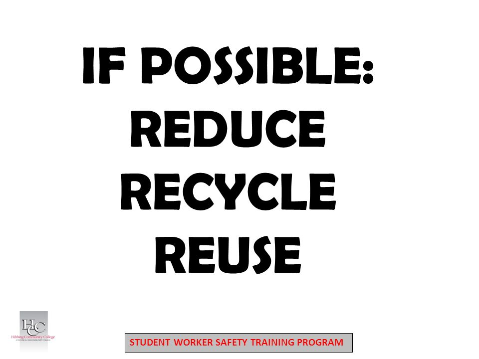 STUDENT WORKER SAFETY TRAINING PROGRAM IF POSSIBLE: REDUCE RECYCLE REUSE