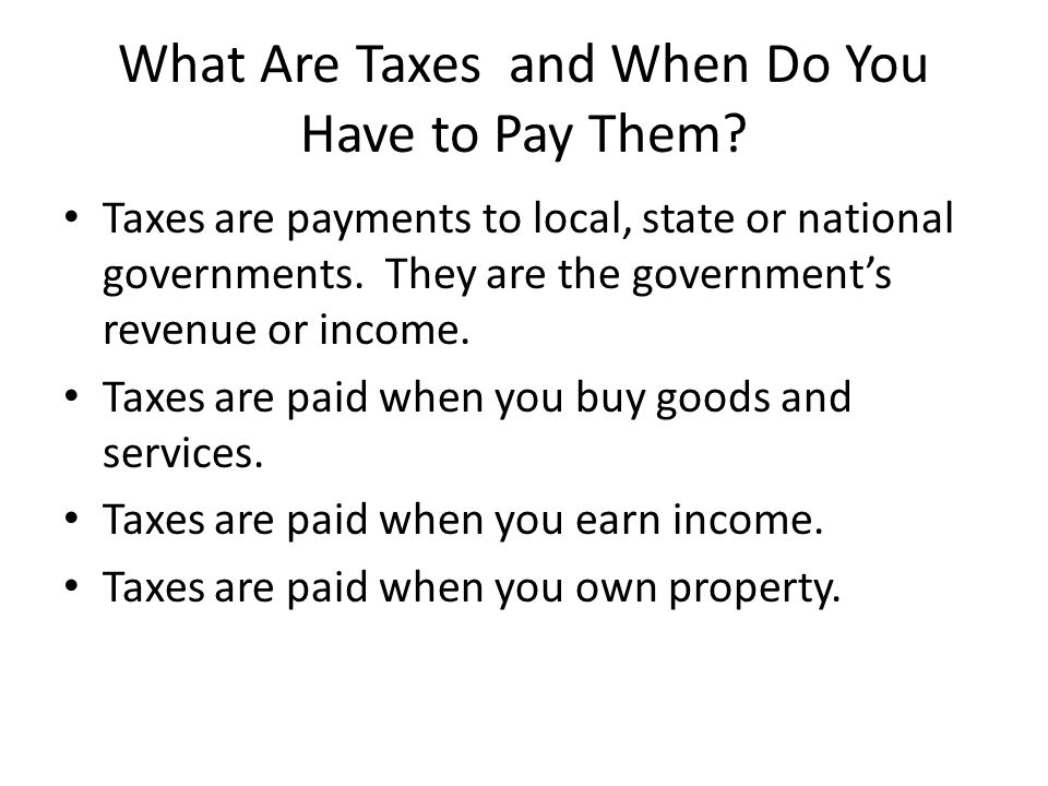 What Are Taxes and When Do You Have to Pay Them.