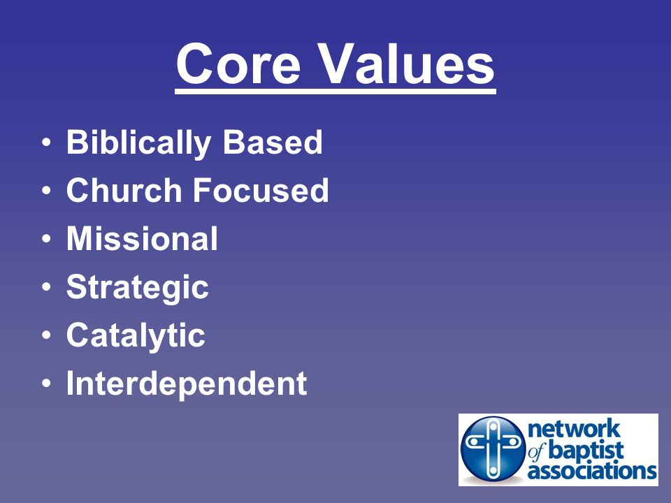 Core Values Biblically Based Church Focused Missional Strategic Catalytic Interdependent