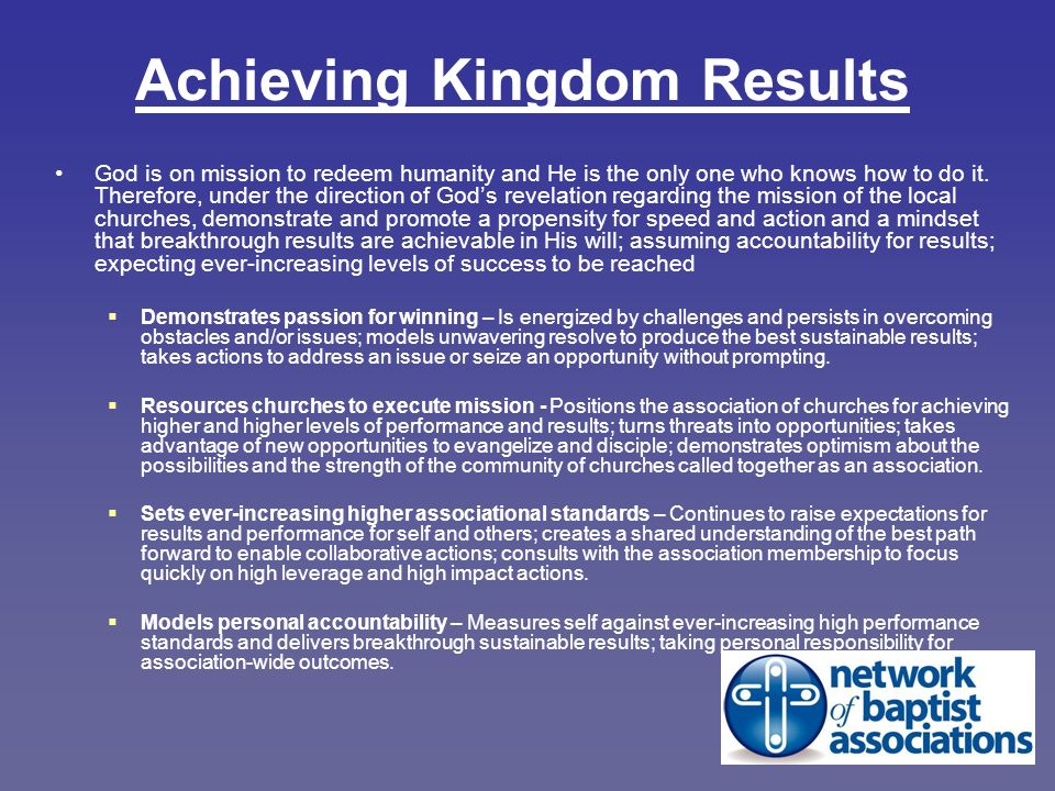 Achieving Kingdom Results God is on mission to redeem humanity and He is the only one who knows how to do it.