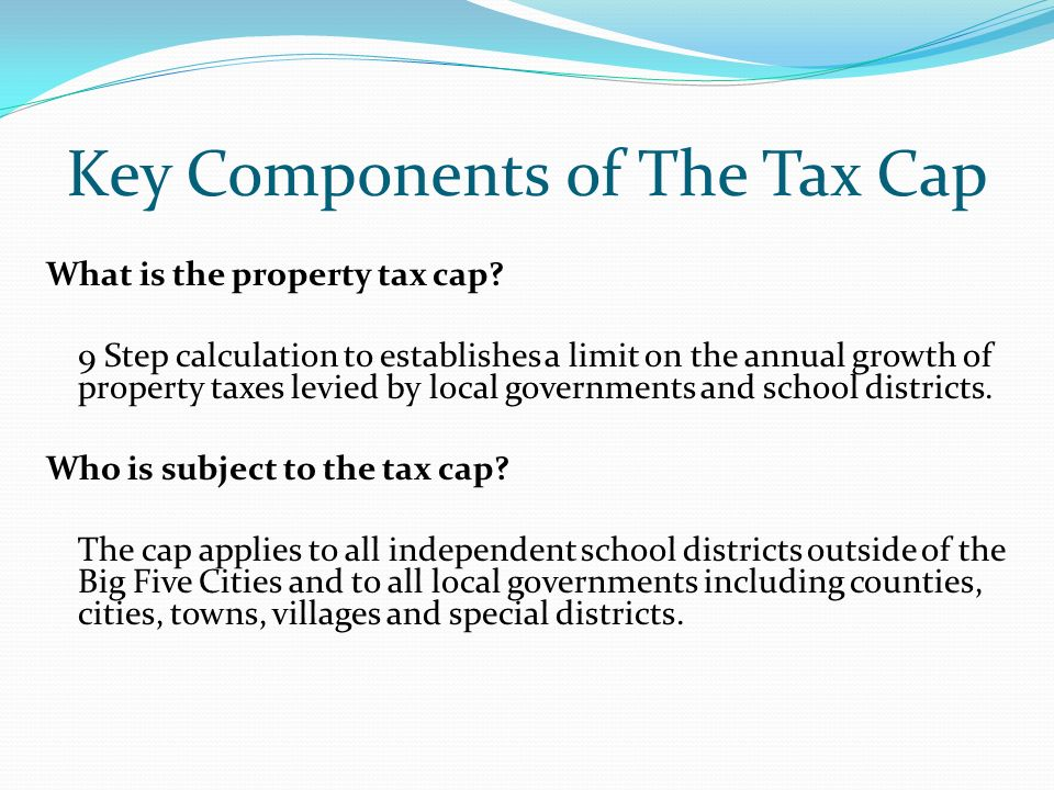 Key Components of The Tax Cap What is the property tax cap.