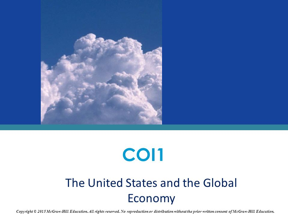The United States and the Global Economy COI1 Copyright © 2015 McGraw-Hill Education.