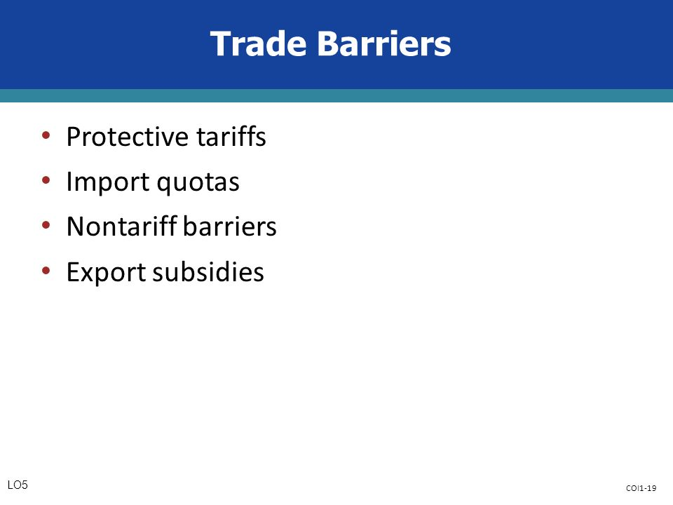 COI1-19 Trade Barriers Protective tariffs Import quotas Nontariff barriers Export subsidies LO5