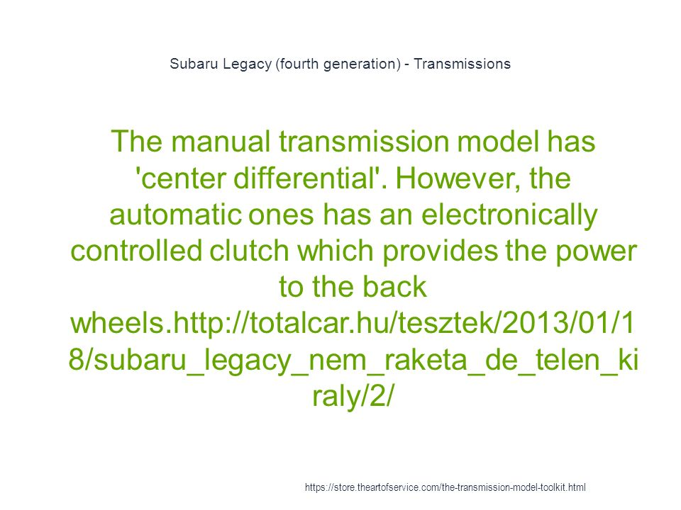Subaru Legacy (fourth generation) - Transmissions 1 The manual transmission model has center differential .