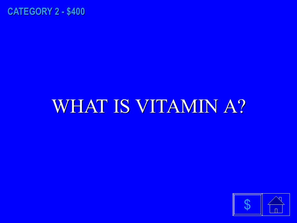 CATEGORY 2 - $300 WHAT IS VITAMIN E $