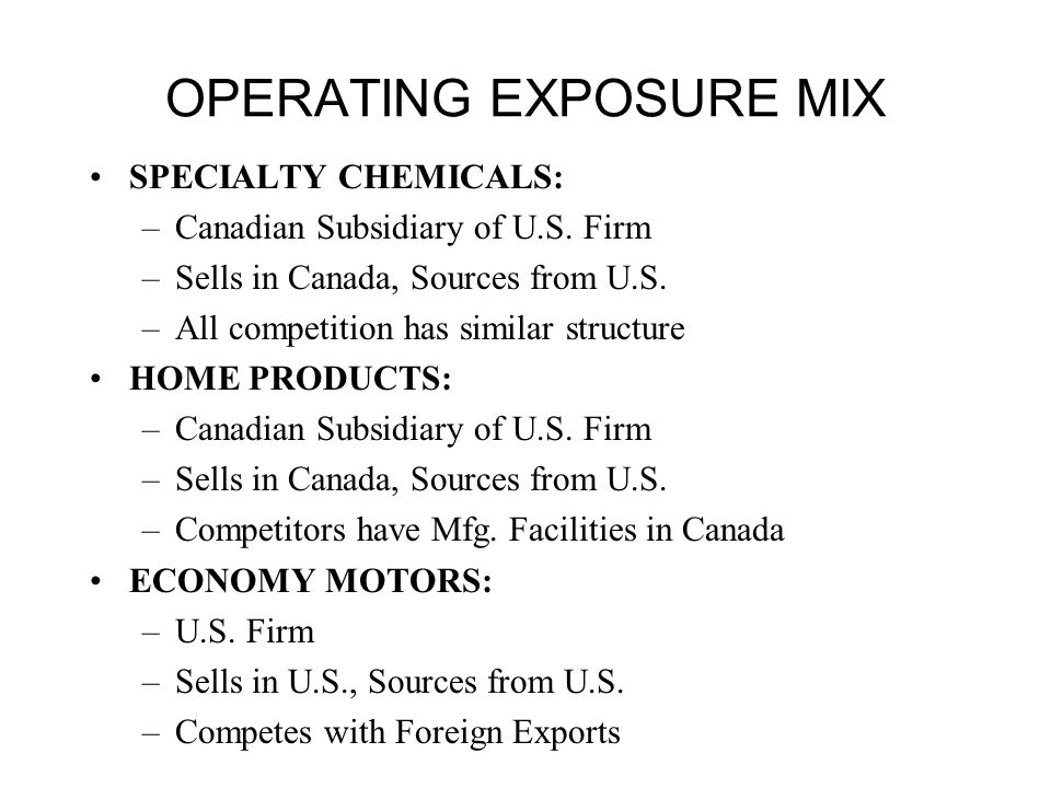 OPERATING EXPOSURE MIX SPECIALTY CHEMICALS: –Canadian Subsidiary of U.S.