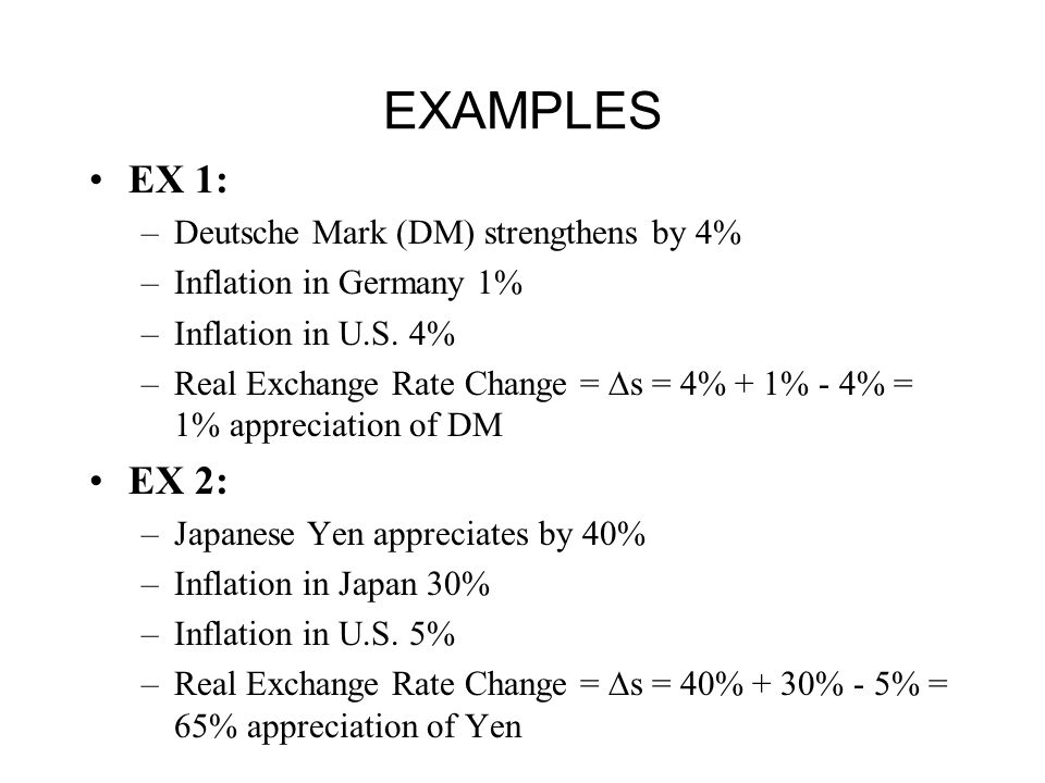 EXAMPLES EX 1: –Deutsche Mark (DM) strengthens by 4% –Inflation in Germany 1% –Inflation in U.S.