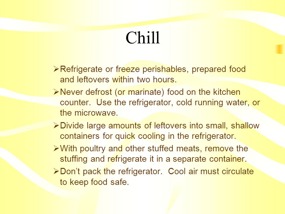 Chill  Refrigerate or freeze perishables, prepared food and leftovers within two hours.