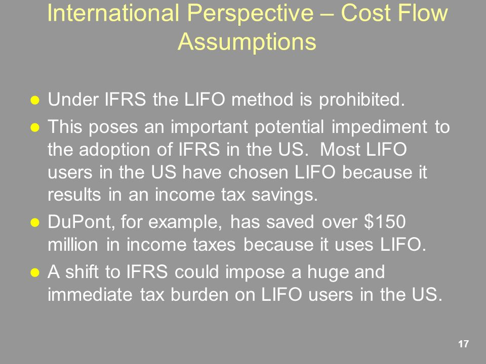 17 International Perspective – Cost Flow Assumptions Under IFRS the LIFO method is prohibited.