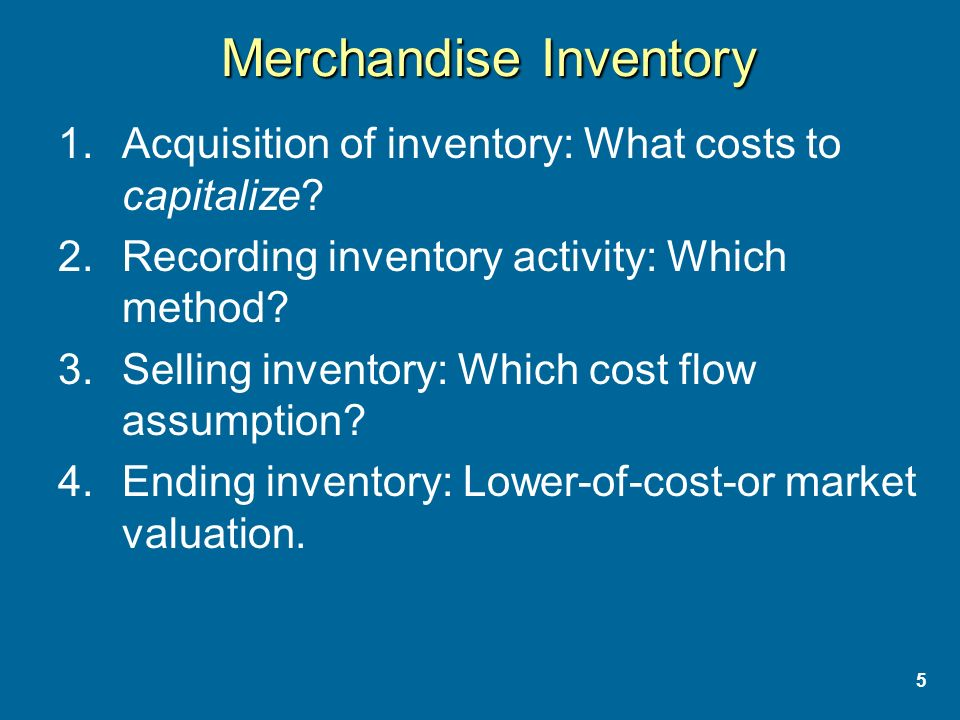 5 Merchandise Inventory 1.Acquisition of inventory: What costs to capitalize.