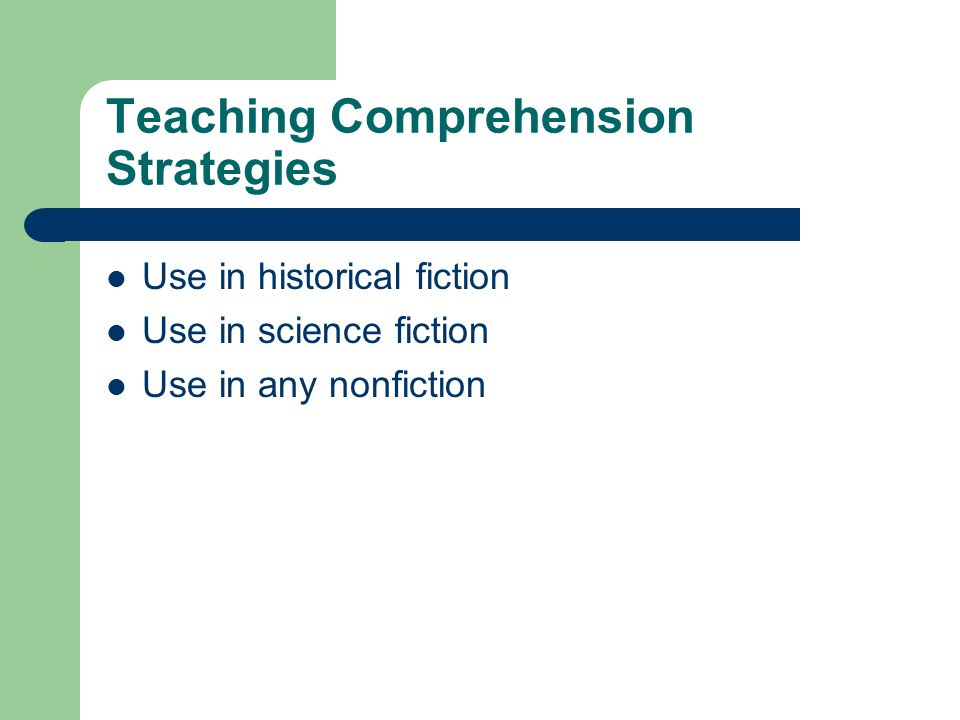 Teaching Comprehension Strategies Use in historical fiction Use in science fiction Use in any nonfiction