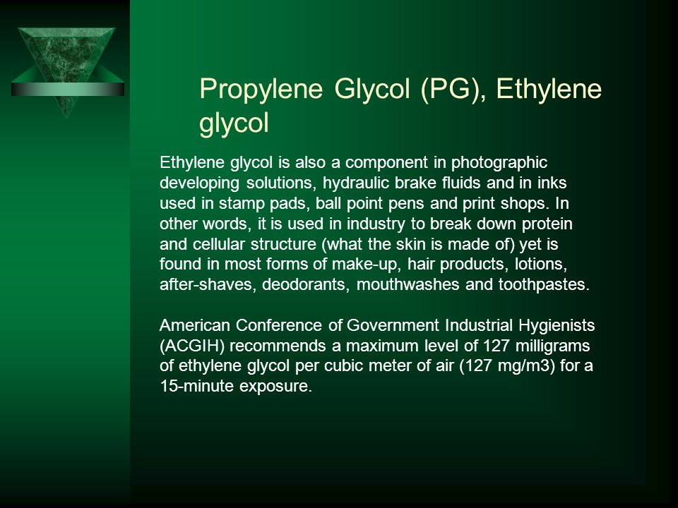 Propylene Glycol (PG), Ethylene glycol Ethylene glycol is also a component in photographic developing solutions, hydraulic brake fluids and in inks used in stamp pads, ball point pens and print shops.