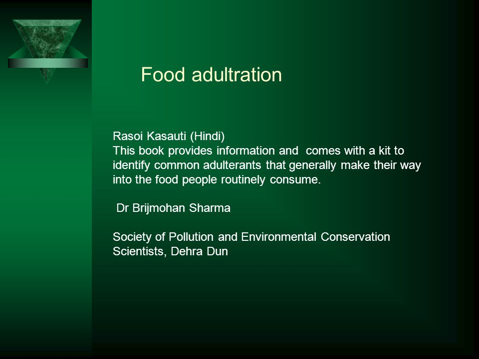 Food adultration Rasoi Kasauti (Hindi) This book provides information and comes with a kit to identify common adulterants that generally make their way into the food people routinely consume.