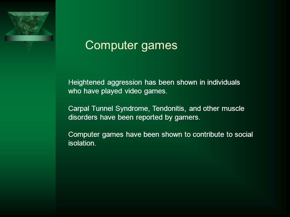 Computer games Heightened aggression has been shown in individuals who have played video games.