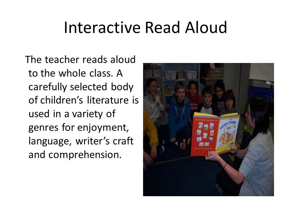 Interactive Read Aloud The teacher reads aloud to the whole class.