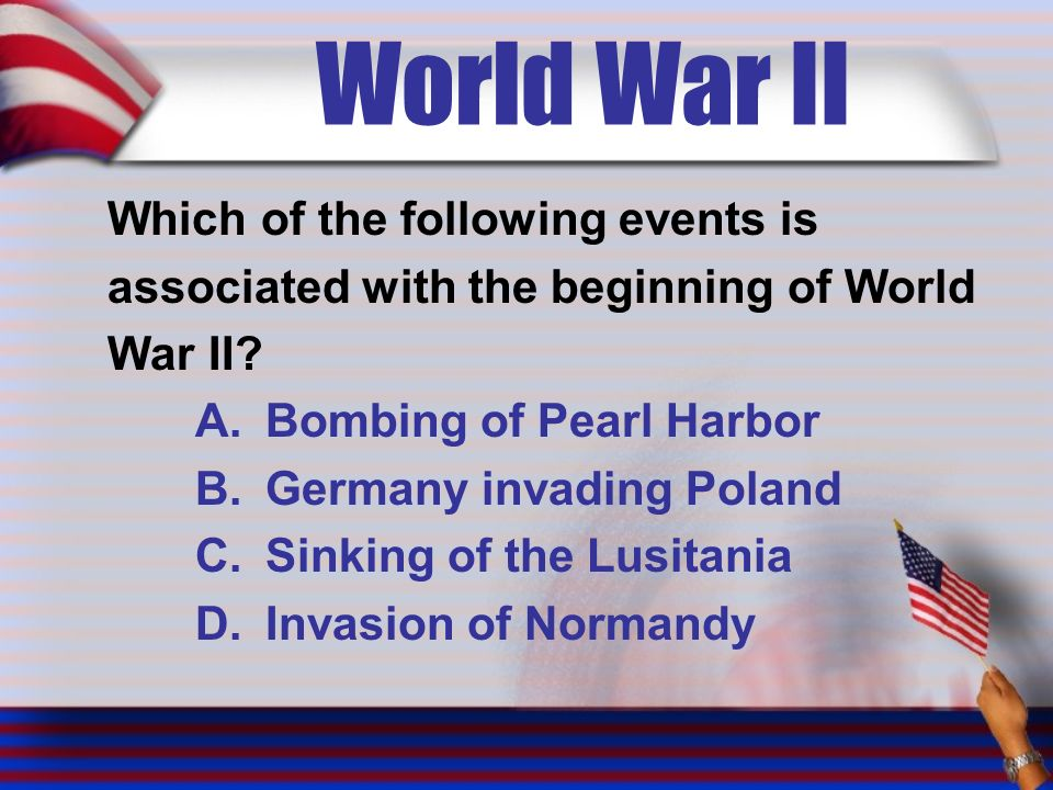 World War II Which of the following events is associated with the beginning of World War II.