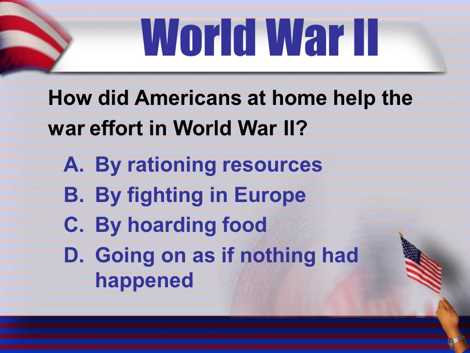 World War II How did Americans at home help the war effort in World War II.