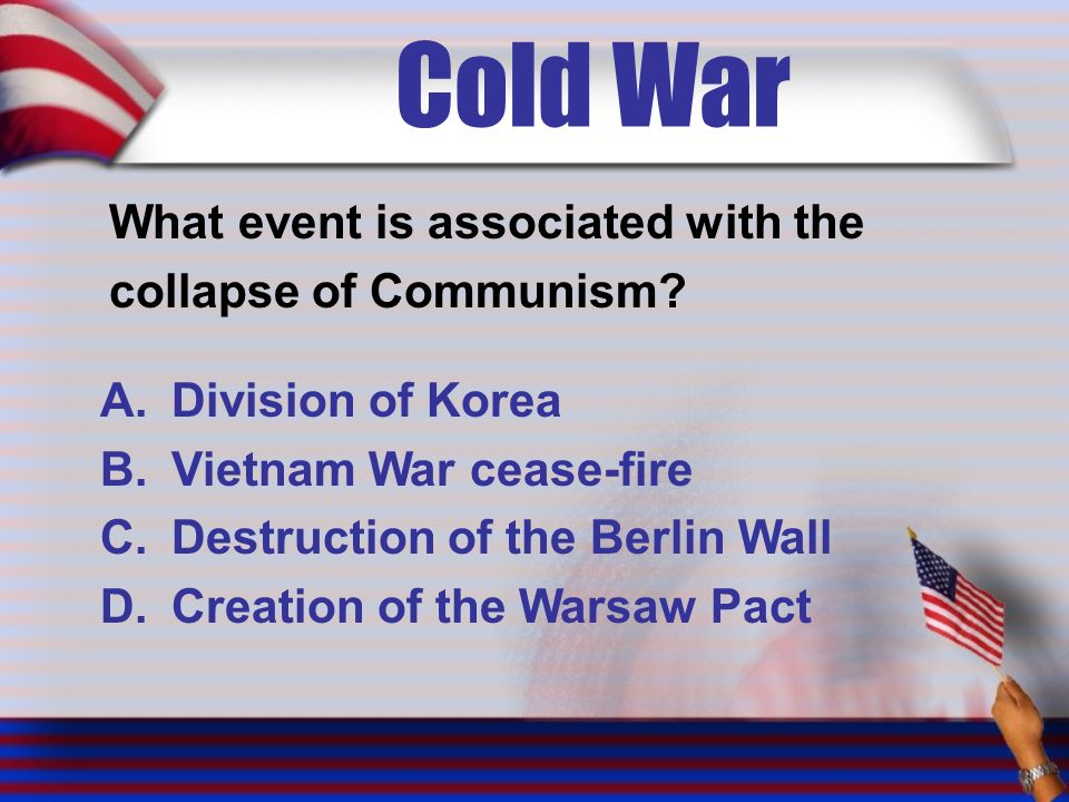 Cold War What event is associated with the collapse of Communism.