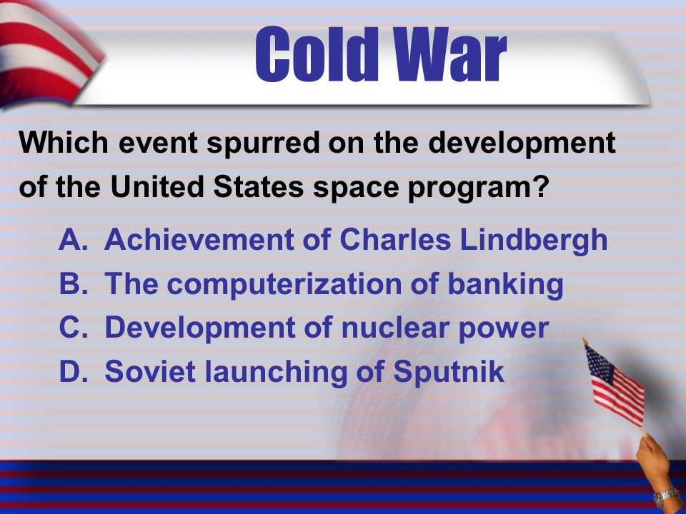 Cold War Which event spurred on the development of the United States space program.