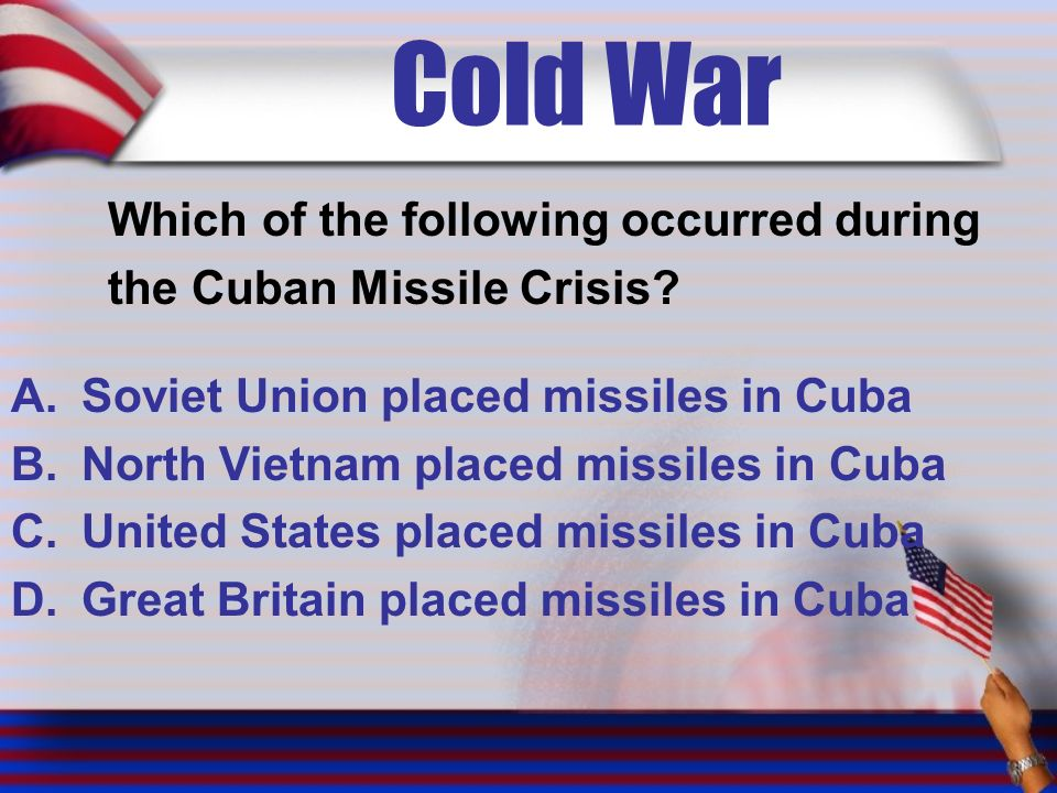 Cold War Which of the following occurred during the Cuban Missile Crisis.