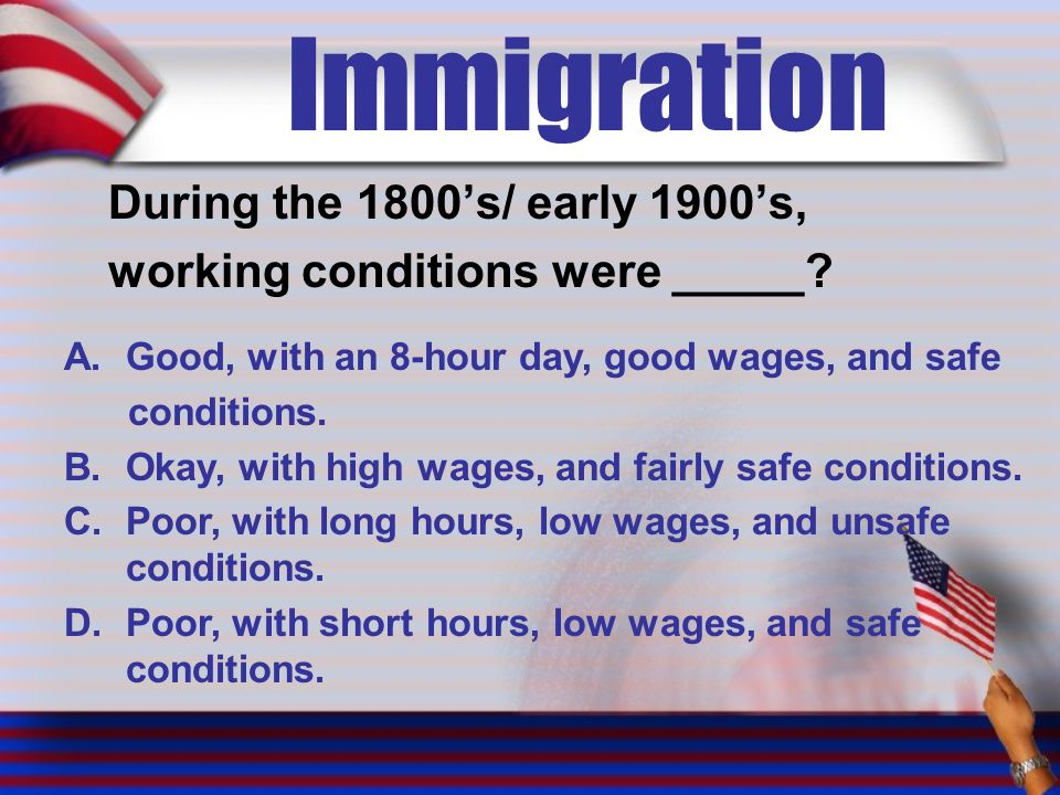 Immigration During the 1800's/ early 1900's, working conditions were _____.