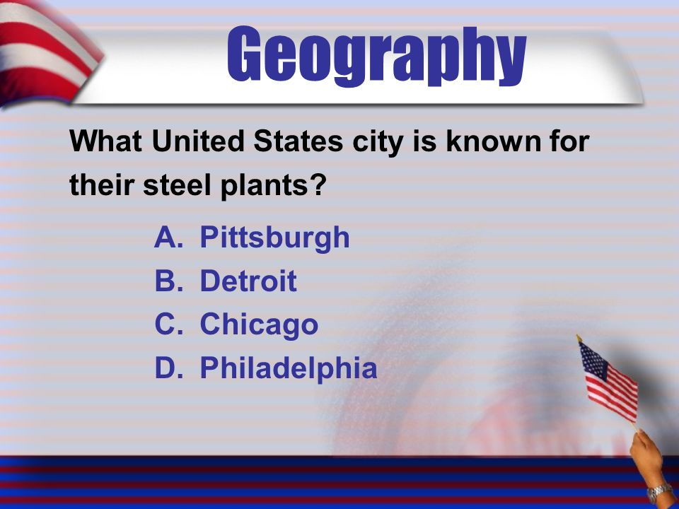 Geography What United States city is known for their steel plants.