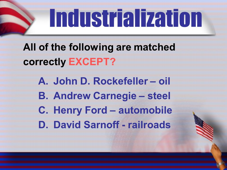 Industrialization All of the following are matched correctly EXCEPT.